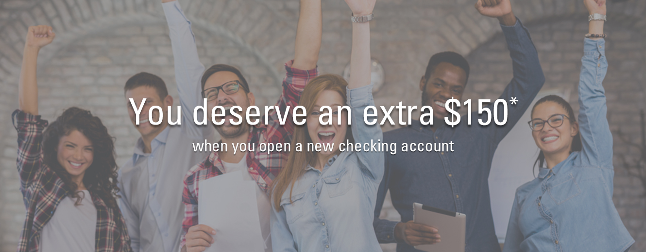 you deserve an extra $150 when you open a new checking account